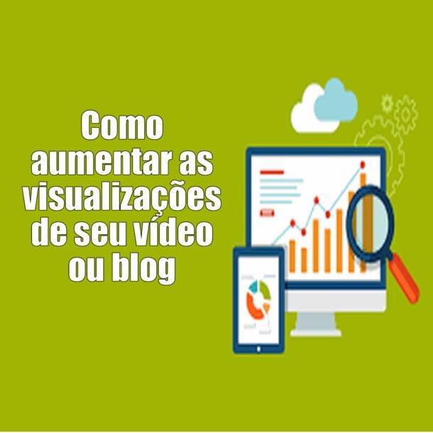 Como aumentar as visualizações de seu vídeo ou blog
